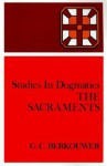 The Sacraments - G.C. Berkouwer, Hugo Bekker
