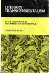 Literary Transcendentalism: Style and Vision in the American Renaissance - Lawrence Buell