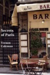 Secrets of Paris: Paris for Beginners: An Insider's Guide - Vernon Coleman