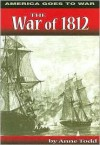 The War Of 1812 - Anne M. Todd