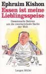 Essen ist meine Lieblingsspeise: Gesammelte Satiren um die zweitschönste Sache der Welt - Ephraim Kishon