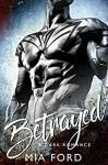 Betrayed: A Dark Romance - Mia Ford