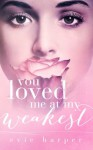 You Loved Me At My Weakest (Volume 2) - Evie Harper