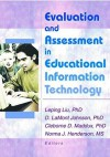 Evaluation and Assessment in Educational Information Technology - Cleborne D. Maddux, Leping Liu