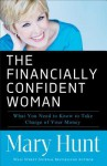 The Financially Confident Woman: What You Need to Know to Take Charge of Your Money - Mary Hunt