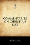 Commentaries on Christian Life - John Calvin