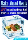 Make Ahead Meals: 31 Fast and Easy Freezer Meal Recipes For a Whole Month Ahead (Make Ahead Meals, make ahead meals easy freezer recipes) - Jenny Stone