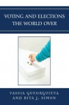 Voting and Elections the World Over (Global Perspectives on Social Issues) - Rita J. Simon, Vassia Gueorguieva