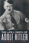 The Life and Death of Adolf Hitler - Pierre Stephen Robert Payne