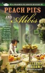 Peach Pies and Alibis (A Charmed Pie Shoppe Mystery #2) - Ellery Adams