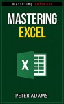 Mastering Excel - Mastering Software Series - Peter Adams
