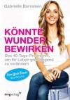 Könnte Wunder bewirken: Das 40-Tage-Programm um Ihr Leben grundlegend zu verändern (German Edition) - Gabrielle Bernstein