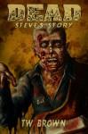 Dead: Steve's Story - T.W. Brown
