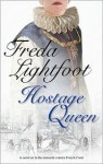 The Hostage Queen - Freda Lightfoot