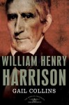 William Henry Harrison - Gail Collins, Sean Wilentz