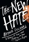 The New Hate: A History of Fear and Loathing on the Populist Right - Arthur Goldwag