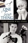 One True Thing - Piper Vaughn, M.J. O'Shea