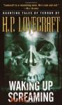 Wake Up Screaming - H.P. Lovecraft