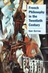 French Philosophy in the Twentieth Century - Gary Gutting