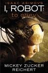 Isaac Asimov's I Robot: To Obey - Mickey Zucker Reichert