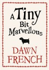 A Tiny Bit Marvellous - Dawn French