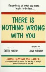 There Is Nothing Wrong With You: Regardless of What You Were Taught to Believe - Cheri Huber