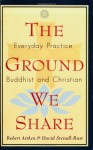 The Ground We Share: Everyday Practice, Buddhist and Christian - Robert Aitken, David Steindl-Rast