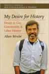 My Desire for History: Essays in Gay, Community, and Labor History - Allan Bérubé, John D'Emilio, Estelle B. Freedman