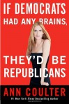 If Democrats Had Any Brains, They'd Be Republicans - Ann Coulter