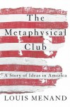 The Metaphysical Club : A Story of Ideas in America - Louis Menand