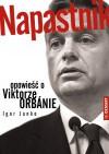 Napastnik. Opowieść o Viktorze Orbánie - Igor Janke