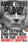 Make Them Go Away: Clint Eastwood, Christopher Reeve and the Case Against Disability Rights - Mary Johnson