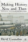 Making History Now and Then: Discoveries, Controversies and Explorations - David Cannadine