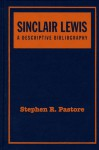 Sinclair Lewis: A Descriptive Bibliography, Second Edition - Stephen R. Pastore