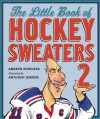 The Little Book of Hockey Sweaters, Volume 2 - Andrew Podnieks, Anthony Jenkins