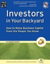 Investors in Your Backyard: How to Raise Business Capital from the People You Know [With CD ROM] - Asheesh Advani