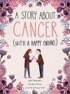 A Story About Cancer (With a Happy Ending) - India Desjardins, Marianne Ferrer, Solange Ouellet
