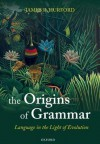 Language in the Light of Evolution II: The Origins of Grammar - James R. Hurford