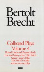 Collected Plays, Volume 4 (Bertolt Brecht: Plays, Poetry & Prose) - Bertolt Brecht, Tom Kuhn, John Willett, Wolfgang Sauerlander, Rose Kastner, H.R. Hays