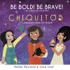 Be Bold! Be Brave! Chiquitos: 11 Latinas Who Made US History - Naibe Reynoso, Jone Leal