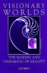 Visionary Worlds: The Making and Unmaking of Reality - Lee Irwin