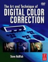 The Art and Technique of Digital Color Correction - Steve Hullfish
