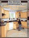 The Kitchen Cabinetmaker's Building and Business Manual: The Road to a Successful Business - Danny Proulx