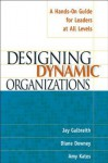 Designing Dynamic Organizations: A Hands On Guide For Leaders At All Levels - Jay Galbraith, Diane Downey, Amy Kates