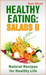 Healthy Eating: Salads Part II: Clean Eating Recipes: Natural Recipes for Healthy Life - Sam Wood
