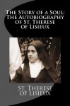 The Story of a Soul: The Autobiography of St. Therese of Lisieux - St. Therese of Lisieux
