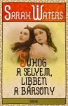 Suhog a selyem, libben a bársony - Sarah Waters, Judit Szántó