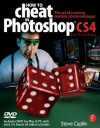 How to Cheat in Photoshop Cs4: The Art of Creating Photorealistic Montages - Steve Caplin