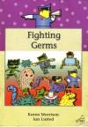 Fighting Germs (Key Readers, purple level) - Karen Morrison
