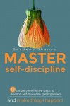 Master Self Discipline: 9 Simple and Effective Steps to Develop Self Discipline, Get Organized, and Make Things Happen! (Self Improvement, Self Development, Motivational and Inspirational Book 1) - Sandeep Sharma